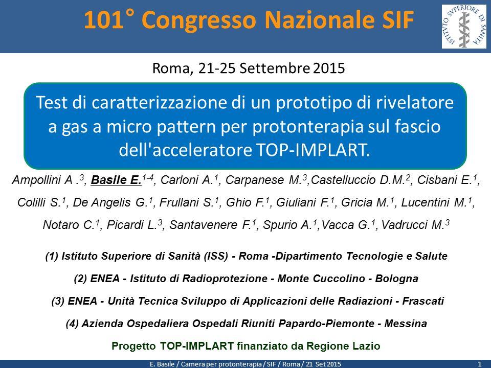 E. Basile / Camera per protonterapia / SIF / Roma / 21 Set 2015 101° Congresso Nazionale SIF Roma, 21-25 Settembre 2015 Test di caratterizzazione di u
