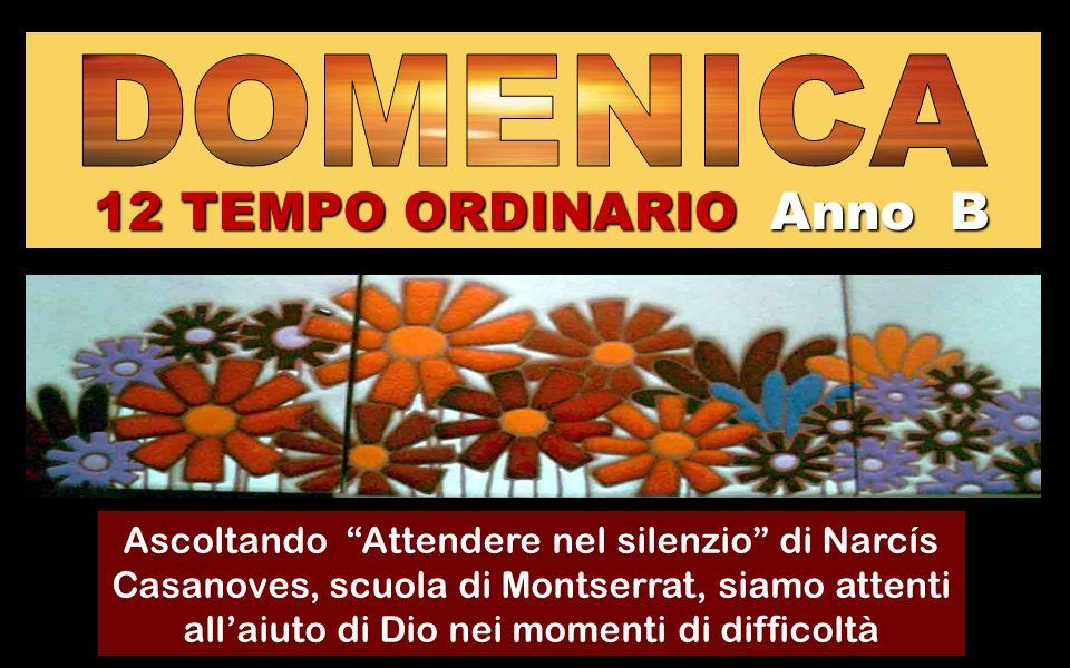12 TEMPO ORDINARIO Anno B Ascoltando Attendere nel silenzio di Narcís Casanoves, scuola di Montserrat, siamo attenti all'aiuto di Dio nei momenti di difficoltà Regina