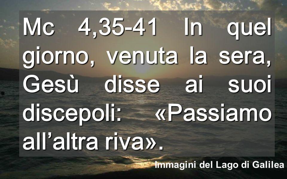 Oggi Gesù E' chi domina il mar, come Jahvé, il SIGNORE della natura Il lago di Genesaret, capace d'incresparsi velocemente, in questo vangelo offre una lezione sulla FIDUCIA in Gesù