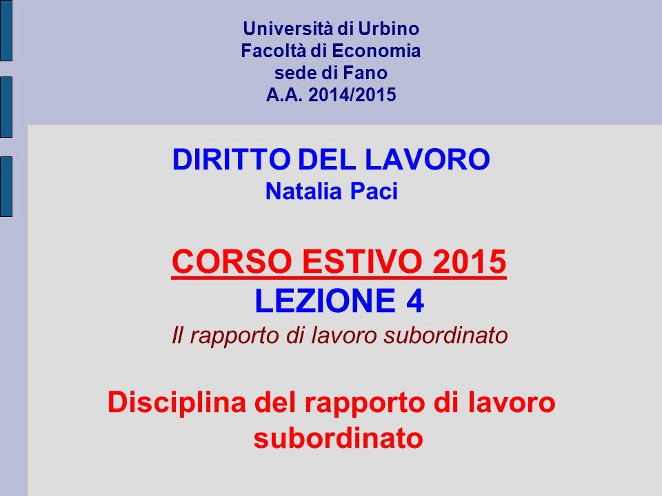 Università di Urbino Facoltà di Economia sede di Fano A.A. 2014/2015 DIRITTO DEL LAVORO Natalia Paci CORSO ESTIVO 2015 LEZIONE 4 Il rapporto di lavoro