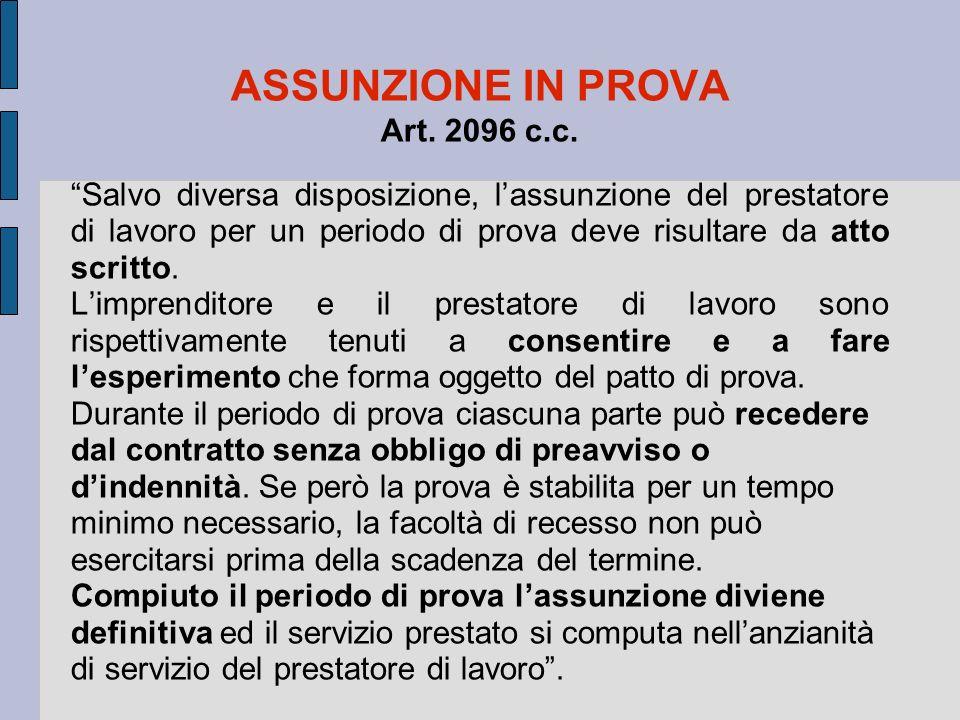 """ASSUNZIONE IN PROVA Art. 2096 c.c. """"Salvo diversa disposizione, l'assunzione del prestatore di lavoro per un periodo di prova deve risultare da atto s"""