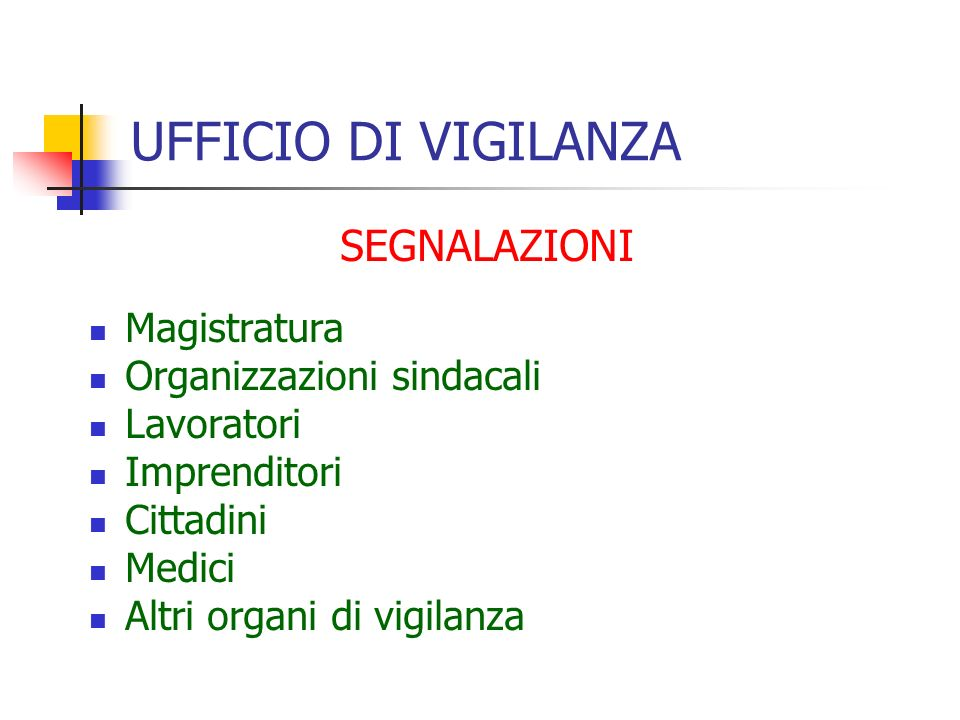 UFFICIO DI VIGILANZA SEGNALAZIONI Magistratura Organizzazioni sindacali Lavoratori Imprenditori Cittadini Medici Altri organi di vigilanza