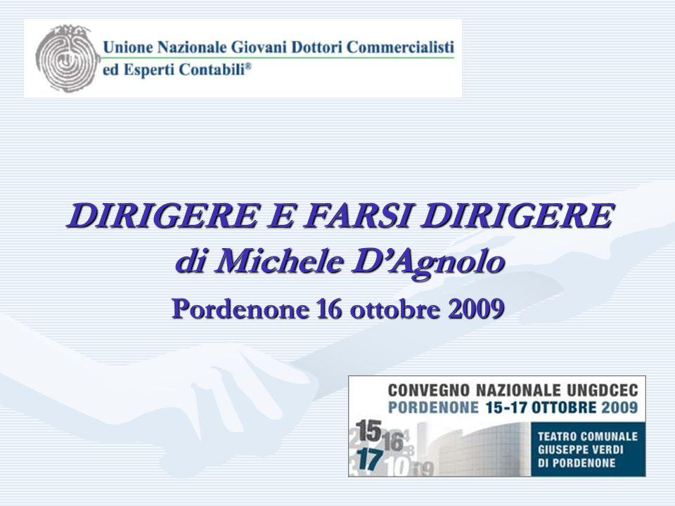 Pordenone 16 ottobre 2009 DIRIGERE E FARSI DIRIGERE di Michele D'Agnolo