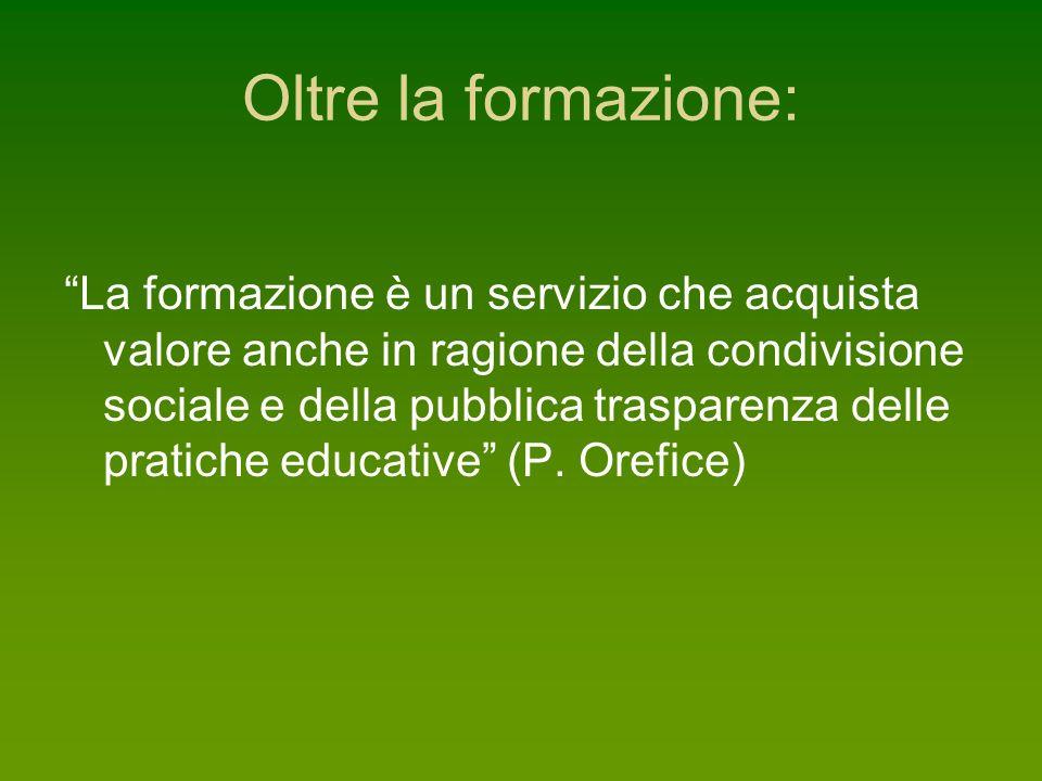 Oltre la formazione: La formazione è un servizio che acquista valore anche in ragione della condivisione sociale e della pubblica trasparenza delle pratiche educative (P.