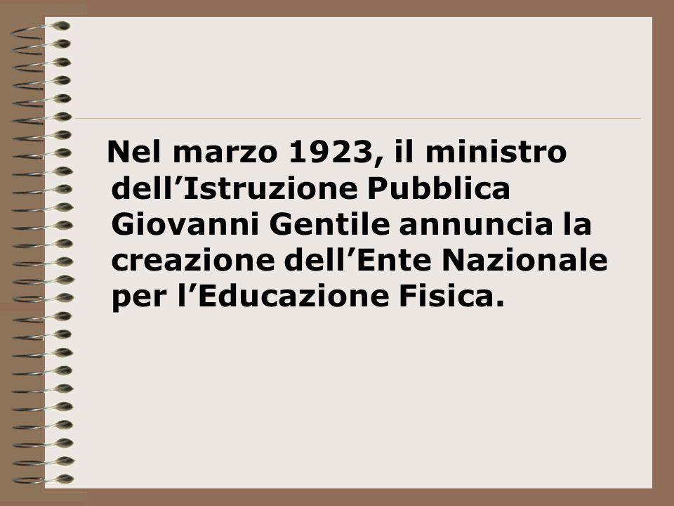 Nel marzo 1923, il ministro dell'Istruzione Pubblica Giovanni Gentile annuncia la creazione dell'Ente Nazionale per l'Educazione Fisica.