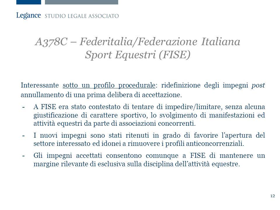 12 A378C – Federitalia/Federazione Italiana Sport Equestri (FISE) Interessante sotto un profilo procedurale: ridefinizione degli impegni post annullamento di una prima delibera di accettazione.