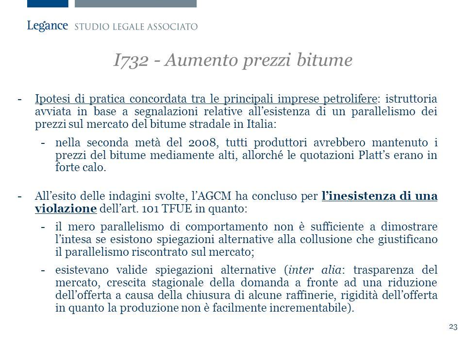23 I732 - Aumento prezzi bitume -Ipotesi di pratica concordata tra le principali imprese petrolifere: istruttoria avviata in base a segnalazioni relative all'esistenza di un parallelismo dei prezzi sul mercato del bitume stradale in Italia: -nella seconda metà del 2008, tutti produttori avrebbero mantenuto i prezzi del bitume mediamente alti, allorché le quotazioni Platt's erano in forte calo.