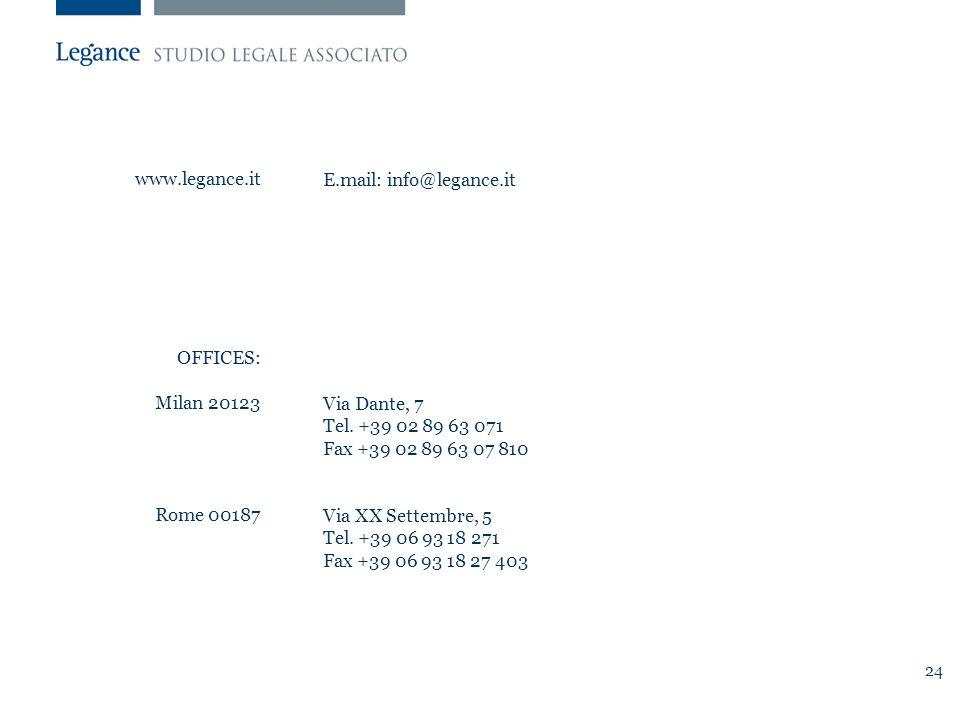 24 www.legance.it OFFICES: Milan 20123 Rome 00187 E.mail: info@legance.it Via Dante, 7 Tel. +39 02 89 63 071 Fax +39 02 89 63 07 810 Via XX Settembre,