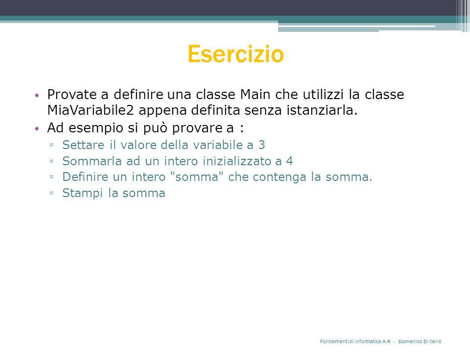 Esercizio Provate a definire una classe Main che utilizzi la classe MiaVariabile2 appena definita senza istanziarla.
