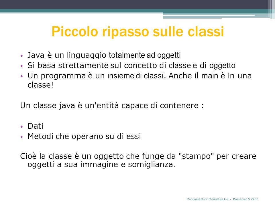 Piccolo ripasso sulle classi Java è un linguaggio totalmente ad oggetti Si basa strettamente sul concetto di classe e di oggetto Un programma è un insieme di classi.