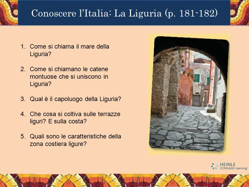 Conoscere l'Italia: La Liguria (p. 181-182) 1.Come si chiama il mare della Liguria? 2.Come si chiamano le catene montuose che si uniscono in Liguria?
