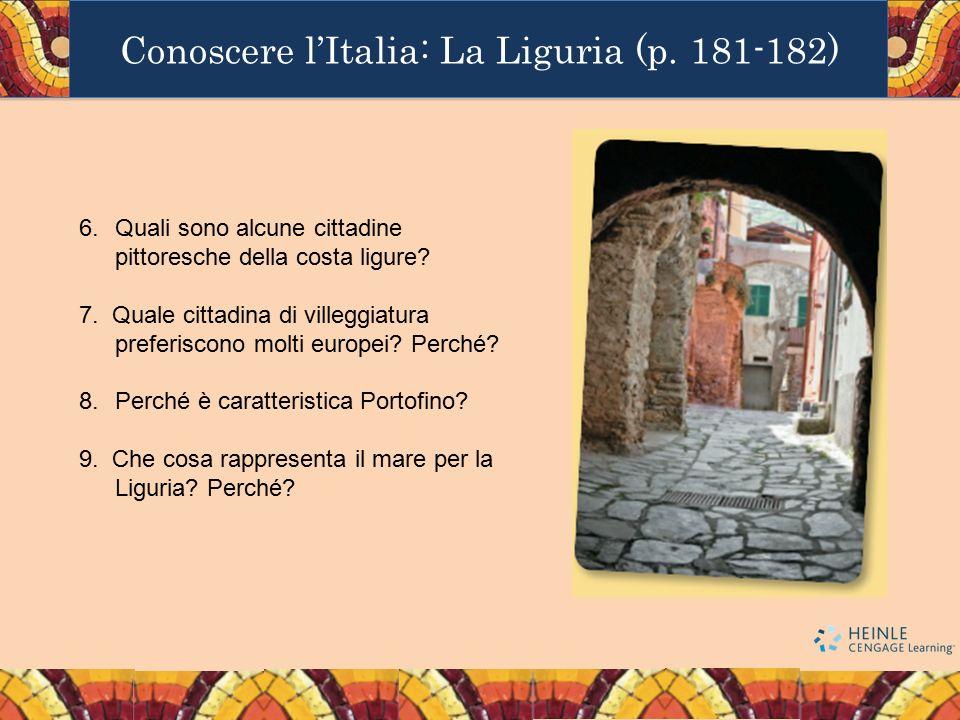 Conoscere l'Italia: La Liguria (p. 181-182) 6.Quali sono alcune cittadine pittoresche della costa ligure? 7. Quale cittadina di villeggiatura preferis