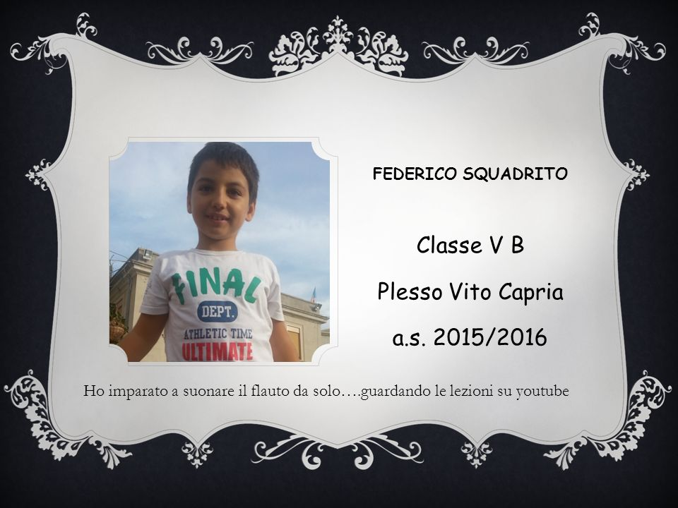 FEDERICO SQUADRITO Classe V B Plesso Vito Capria a.s.