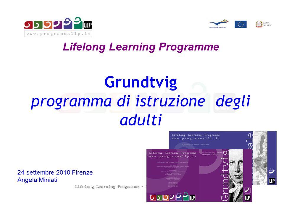 Lifelong Learning Programme Grundtvig programma di istruzione degli adulti 24 settembre 2010 Firenze Angela Miniati