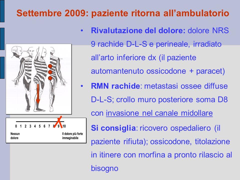 Rivalutazione del dolore: dolore NRS 9 rachide D-L-S e perineale, irradiato all'arto inferiore dx (il paziente automantenuto ossicodone + paracet) RMN