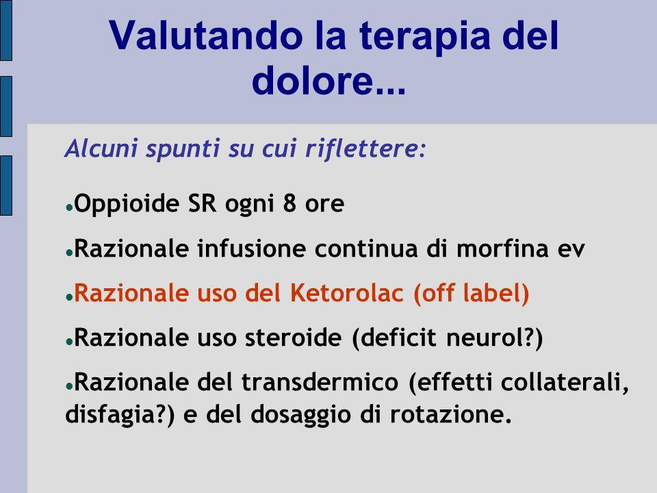 Valutando la terapia del dolore... Alcuni spunti su cui riflettere: Oppioide SR ogni 8 ore Razionale infusione continua di morfina ev Razionale uso de