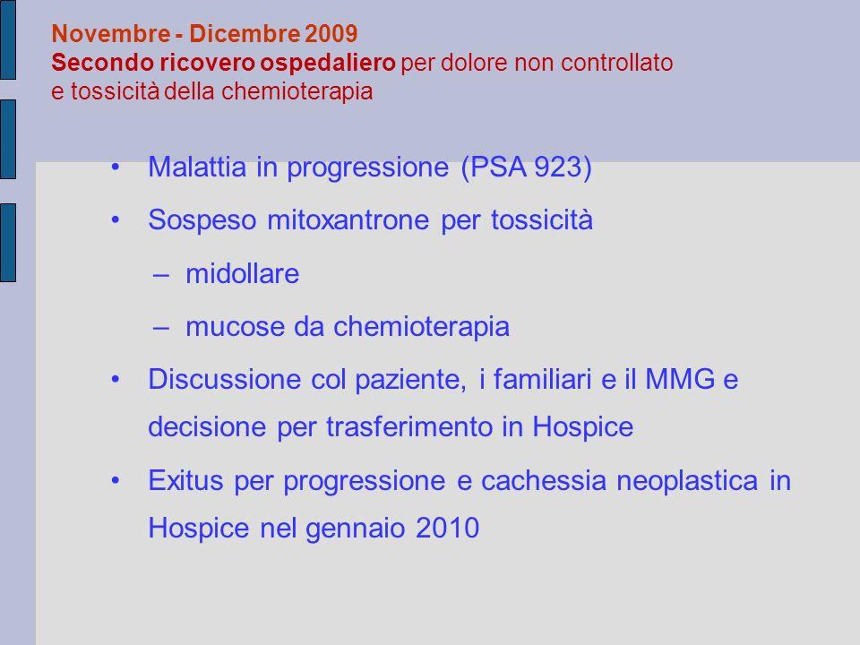 Malattia in progressione (PSA 923) Sospeso mitoxantrone per tossicità –midollare –mucose da chemioterapia Discussione col paziente, i familiari e il