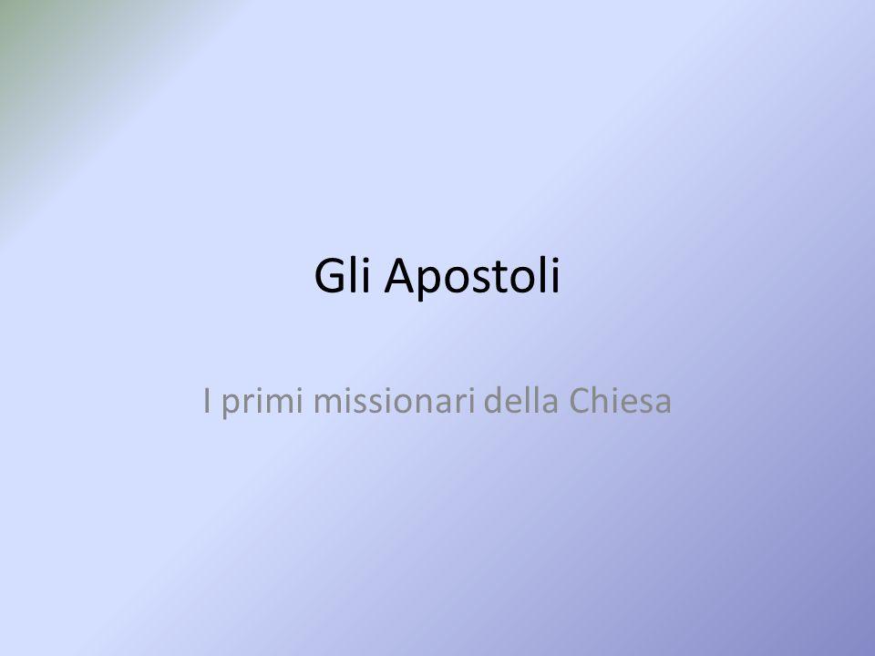 Gli Apostoli I primi missionari della Chiesa