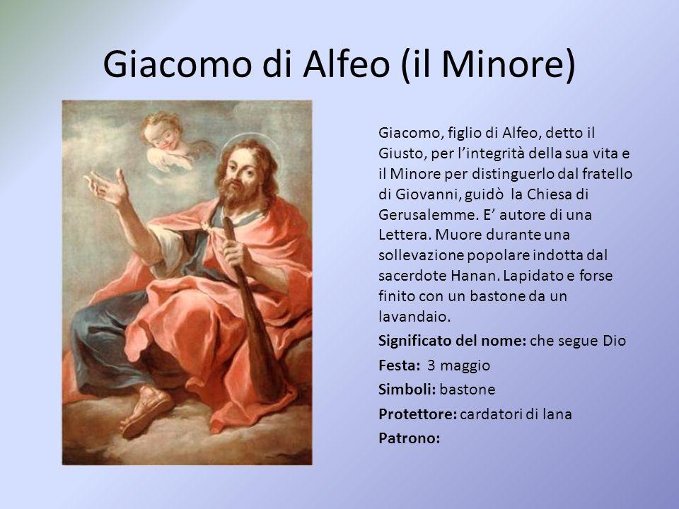 Giacomo di Alfeo (il Minore) Giacomo, figlio di Alfeo, detto il Giusto, per l'integrità della sua vita e il Minore per distinguerlo dal fratello di Giovanni, guidò la Chiesa di Gerusalemme.