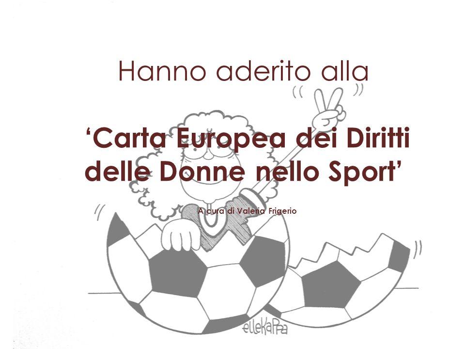 Hanno aderito alla 'Carta Europea dei Diritti delle Donne nello Sport' A cura di Valeria Frigerio