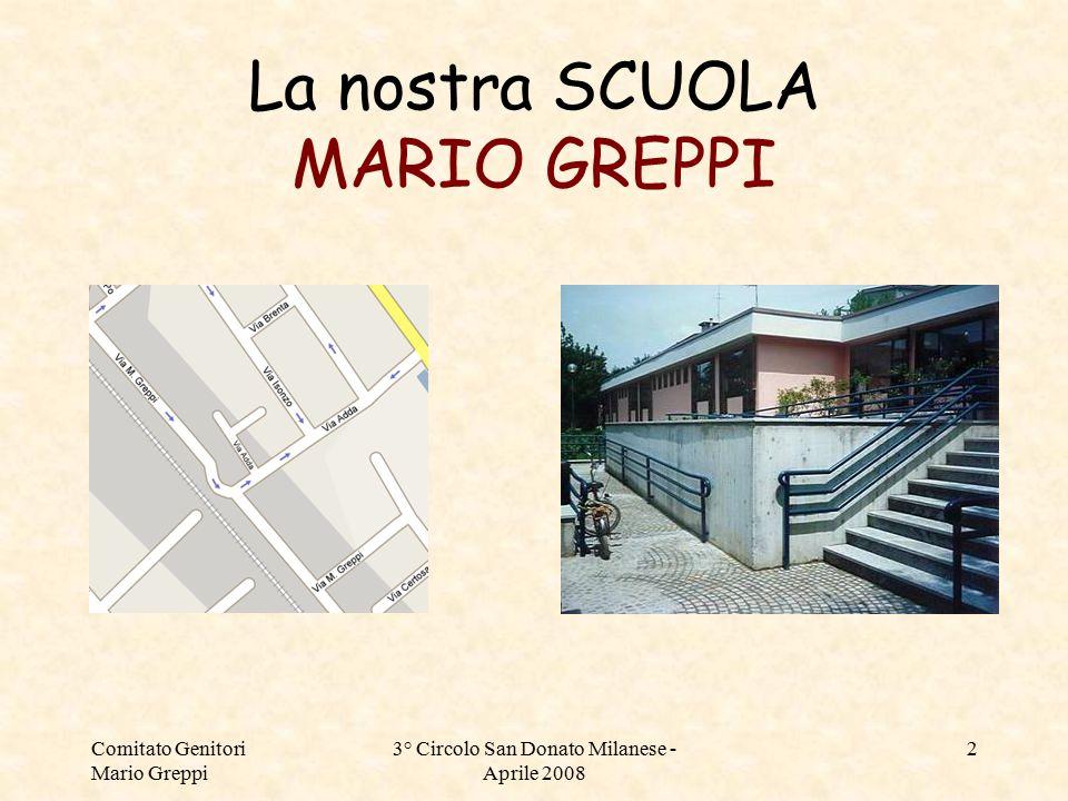 Comitato Genitori Mario Greppi 3° Circolo San Donato Milanese - Aprile 2008 2 La nostra SCUOLA MARIO GREPPI