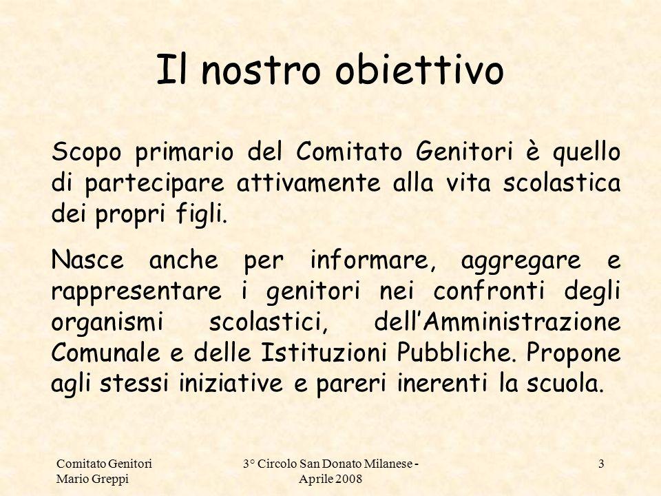 Comitato Genitori Mario Greppi 3° Circolo San Donato Milanese - Aprile 2008 3 Il nostro obiettivo Scopo primario del Comitato Genitori è quello di par