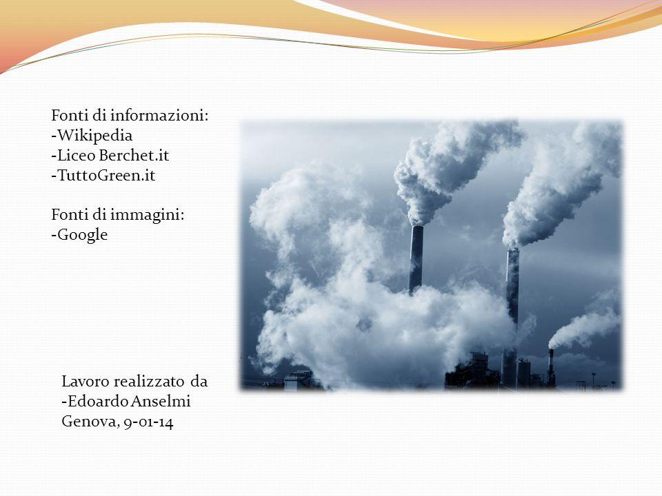 Lavoro realizzato da -Edoardo Anselmi Genova, 9-01-14 Fonti di informazioni: -Wikipedia -Liceo Berchet.it -TuttoGreen.it Fonti di immagini: -Google