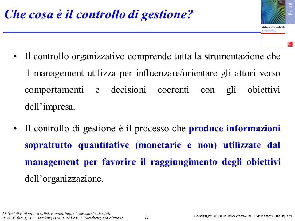 12 Sistemi di controllo: analisi economiche per le decisioni aziendali R. N. Anthony, D. F. Hawkins, D.M. Macrì e K. A. Merchant, 14a edizione Copyrig