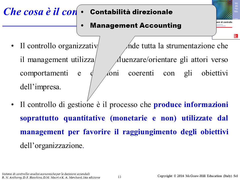 13 Sistemi di controllo: analisi economiche per le decisioni aziendali R. N. Anthony, D. F. Hawkins, D.M. Macrì e K. A. Merchant, 14a edizione Copyrig