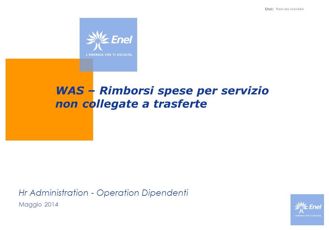 Uso: Riservato Aziendale Hr Administration - Operation Dipendenti Maggio 2014 WAS – Rimborsi spese per servizio non collegate a trasferte