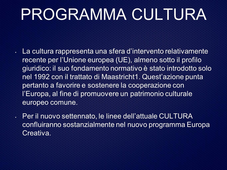 PROGRAMMA CULTURA Il programma Cultura è una linea di finanziamento della Commissione Europea che supporta attività a sostegno della diversità culturale, della cooperazione transfrontaliera fra organizzazioni operanti nel settore culturale, che promuovono uno spazio culturale europeo.