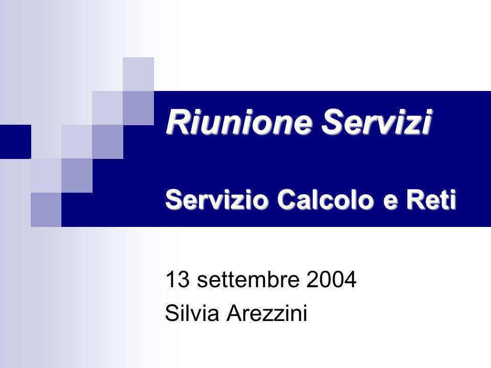 Riunione Servizi Servizio Calcolo e Reti 13 settembre 2004 Silvia Arezzini