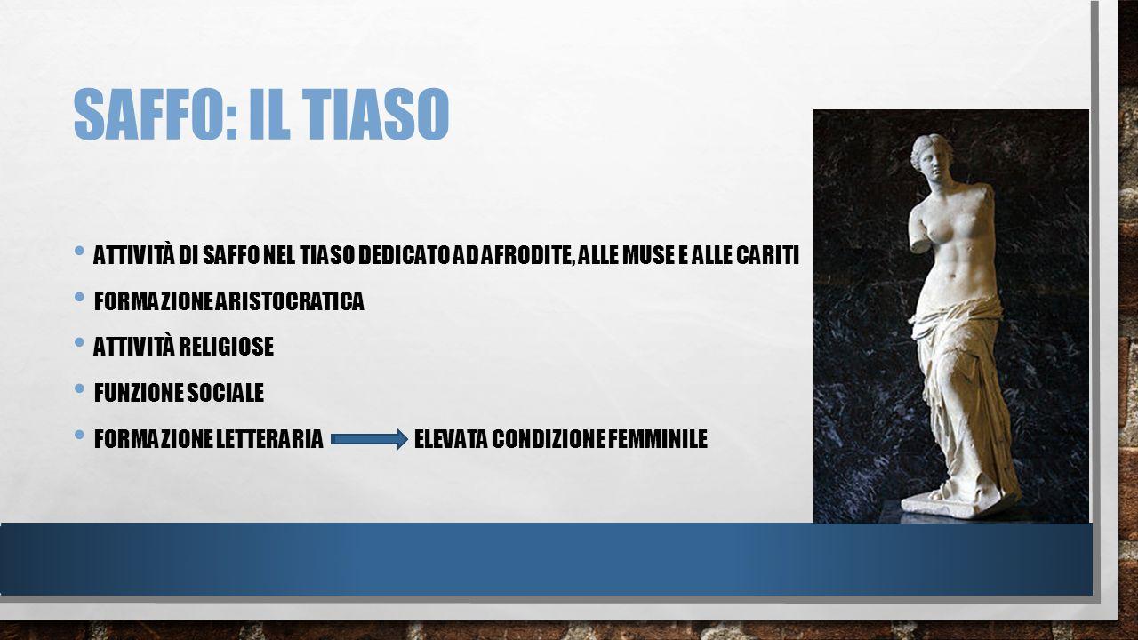 SAFFO: IL TIASO ATTIVITÀ DI SAFFO NEL TIASO DEDICATO AD AFRODITE, ALLE MUSE E ALLE CARITI FORMAZIONE ARISTOCRATICA ATTIVITÀ RELIGIOSE FUNZIONE SOCIALE