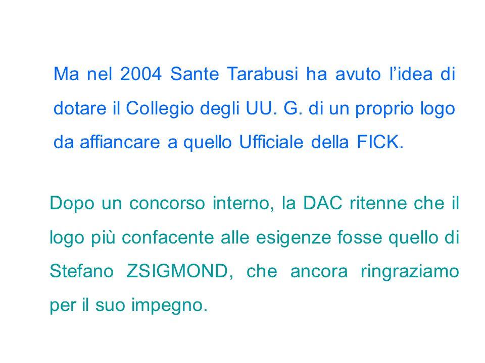 Ma nel 2004 Sante Tarabusi ha avuto l'idea di dotare il Collegio degli UU. G. di un proprio logo da affiancare a quello Ufficiale della FICK. Dopo un