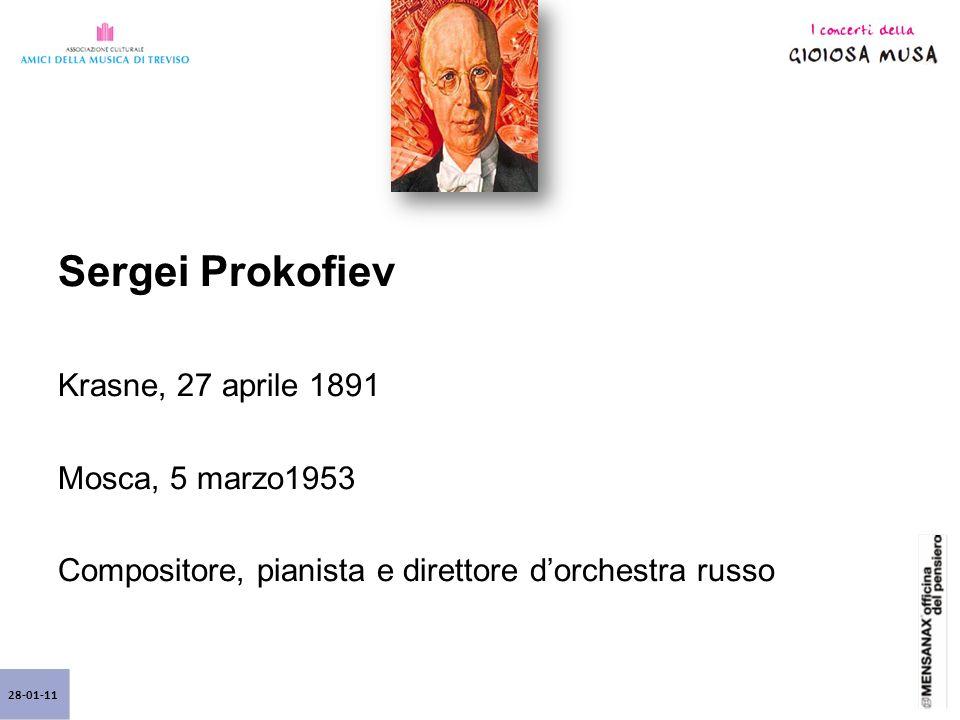 28-01-11 Sergei Prokofiev Krasne, 27 aprile 1891 Mosca, 5 marzo1953 Compositore, pianista e direttore d'orchestra russo