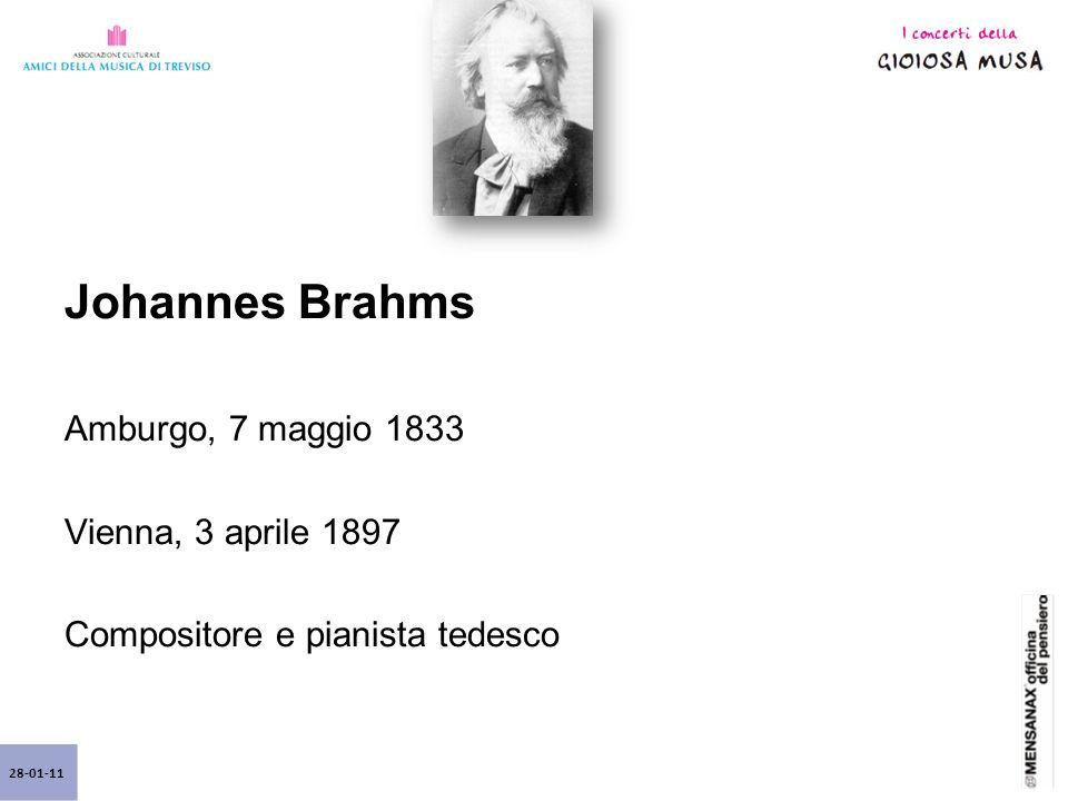 28-01-11 Johannes Brahms Amburgo, 7 maggio 1833 Vienna, 3 aprile 1897 Compositore e pianista tedesco