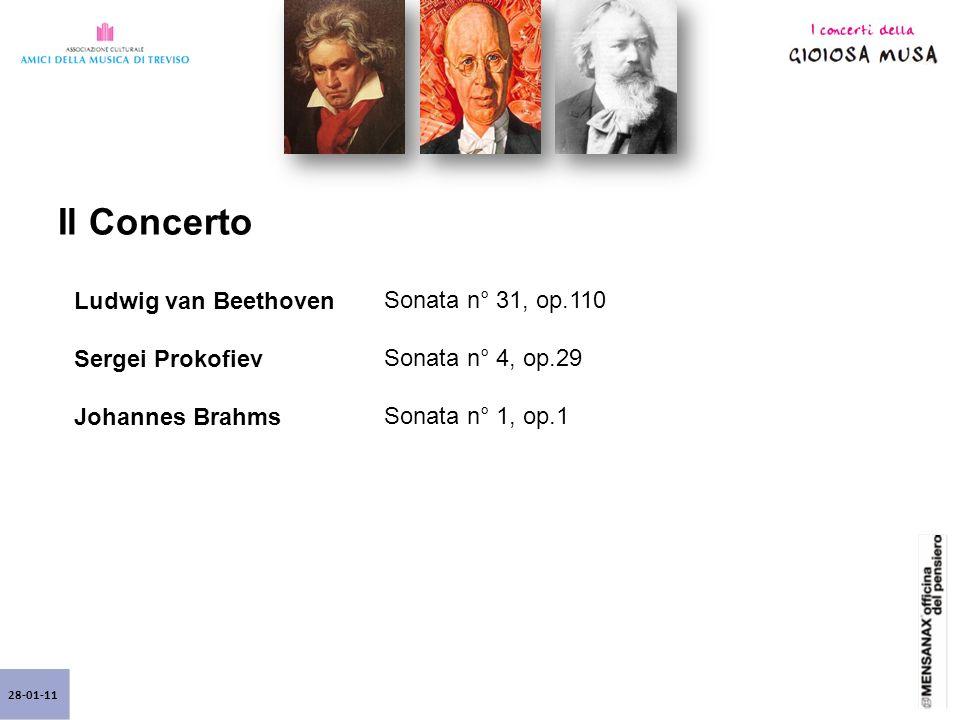 28-01-11 Il Concerto Ludwig van Beethoven Sergei Prokofiev Johannes Brahms Sonata n° 31, op.110 Sonata n° 4, op.29 Sonata n° 1, op.1