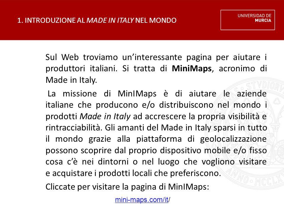 1. INTRODUZIONE AL MADE IN ITALY NEL MONDO Sul Web troviamo un'interessante pagina per aiutare i produttori italiani. Si tratta di MiniMaps, acronimo