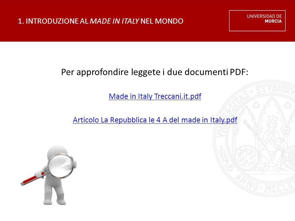 1. INTRODUZIONE AL MADE IN ITALY NEL MONDO Per approfondire leggete i due documenti PDF: Made in Italy Treccani.it.pdf Articolo La Repubblica le 4 A d