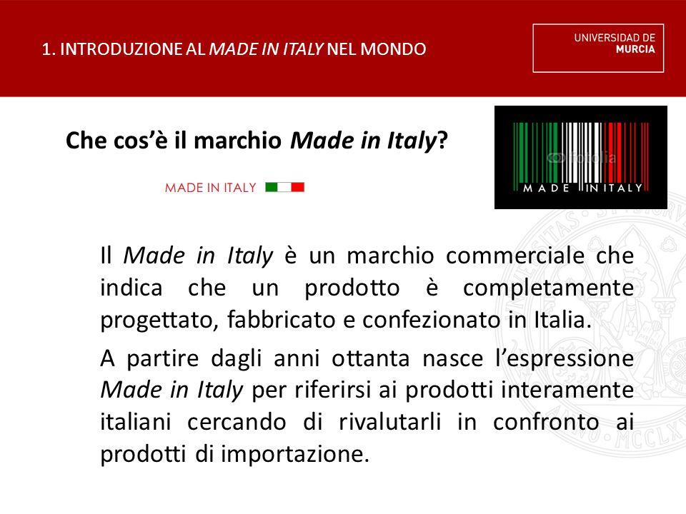 1. INTRODUZIONE AL MADE IN ITALY NEL MONDO Che cos'è il marchio Made in Italy? Il Made in Italy è un marchio commerciale che indica che un prodotto è