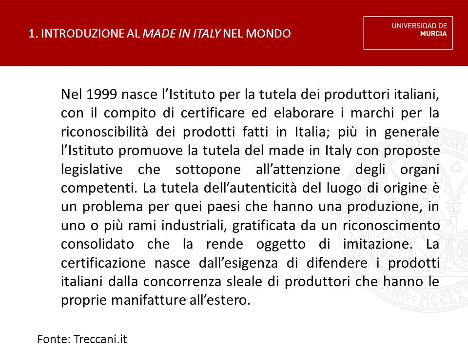 1. INTRODUZIONE AL MADE IN ITALY NEL MONDO Nel 1999 nasce l'Istituto per la tutela dei produttori italiani, con il compito di certificare ed elaborare