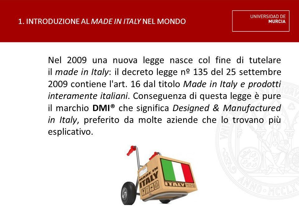 1. INTRODUZIONE AL MADE IN ITALY NEL MONDO Nel 2009 una nuova legge nasce col fine di tutelare il made in Italy: il decreto legge nº 135 del 25 settem