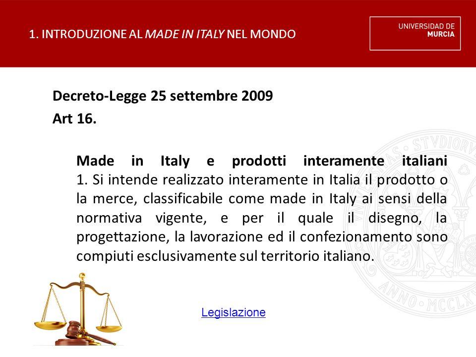 1. INTRODUZIONE AL MADE IN ITALY NEL MONDO Decreto-Legge 25 settembre 2009 Art 16. Made in Italy e prodotti interamente italiani 1. Si intende realizz