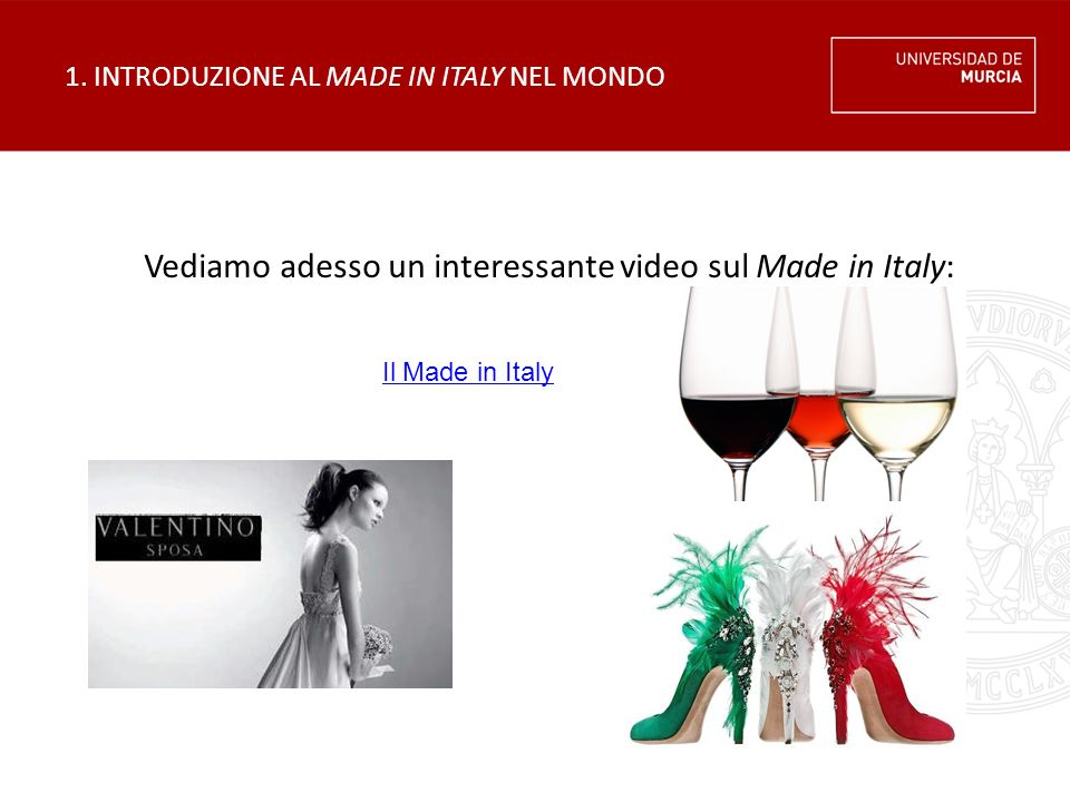 1. INTRODUZIONE AL MADE IN ITALY NEL MONDO Vediamo adesso un interessante video sul Made in Italy: Il Made in Italy