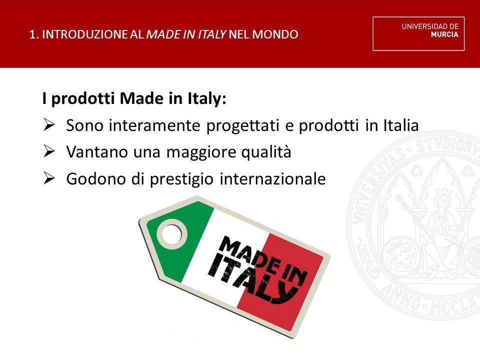 1. INTRODUZIONE AL MADE IN ITALY NEL MONDO I prodotti Made in Italy:  Sono interamente progettati e prodotti in Italia  Vantano una maggiore qualità