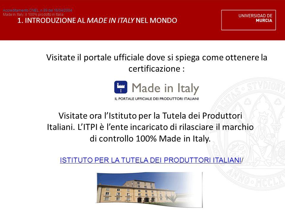 1. INTRODUZIONE AL MADE IN ITALY NEL MONDO Visitate il portale ufficiale dove si spiega come ottenere la certificazione : Accreditamento CNEL, n.89 de