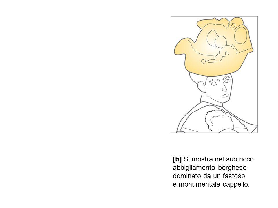 [b] Si mostra nel suo ricco abbigliamento borghese dominato da un fastoso e monumentale cappello.