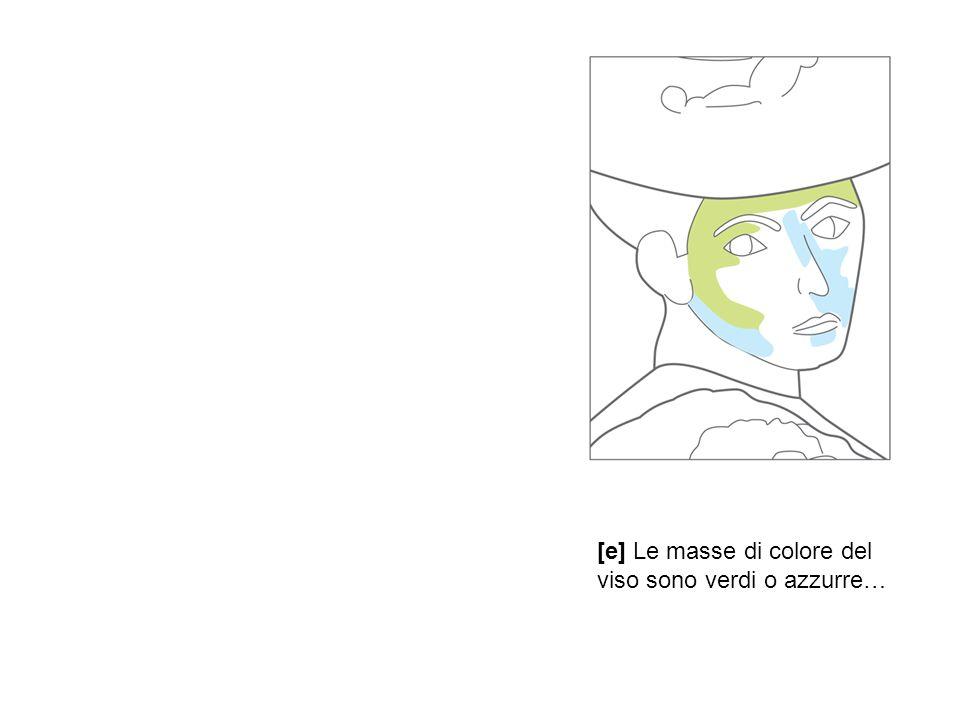 [e] Le masse di colore del viso sono verdi o azzurre…
