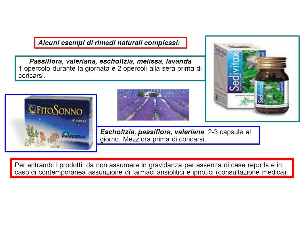Alcuni esempi di rimedi naturali complessi: Passiflora, valeriana, escholtzia, melissa, lavanda 1 opercolo durante la giornata e 2 opercoli alla sera