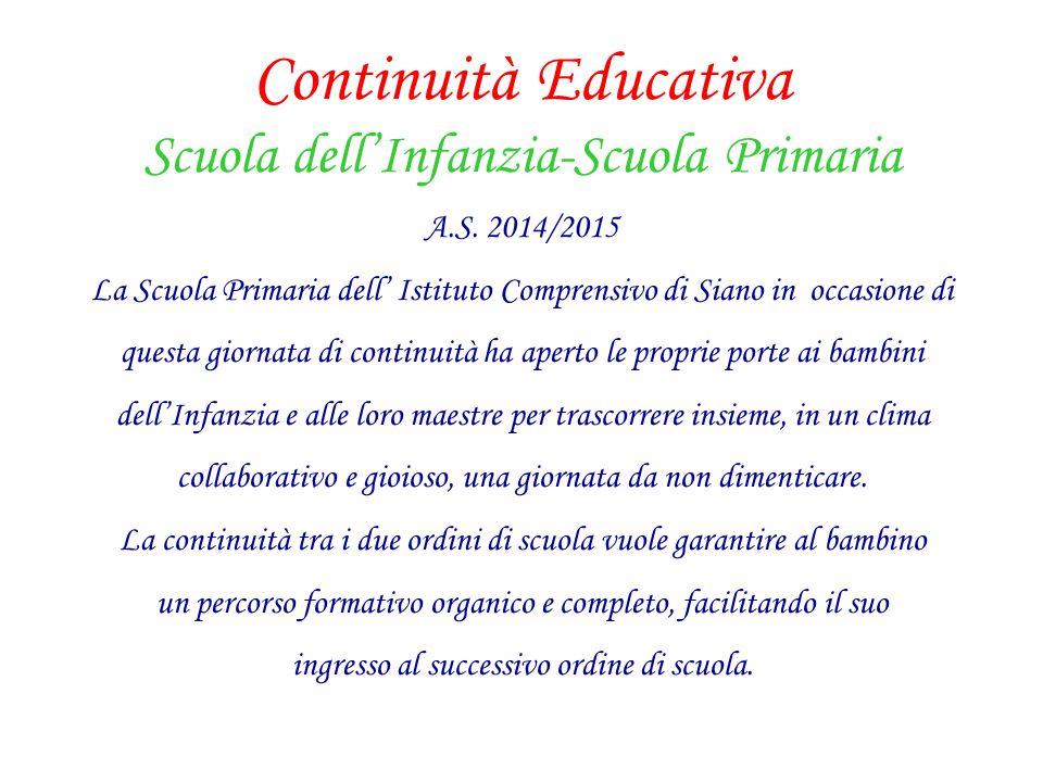 Continuità Educativa Scuola dell'Infanzia-Scuola Primaria A.S. 2014/2015 La Scuola Primaria dell' Istituto Comprensivo di Siano in occasione di questa